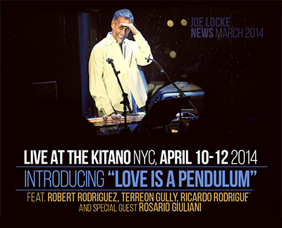 Joe Locke's 'Love Is A Pendulum' premiers at the Kitano April 10-12, 2014 - come and join us