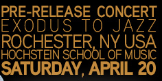 pre-release Concert Exodus To Jazz RochesteR, NY USA Hochstein School of Music, Saturday, April 20, 2013